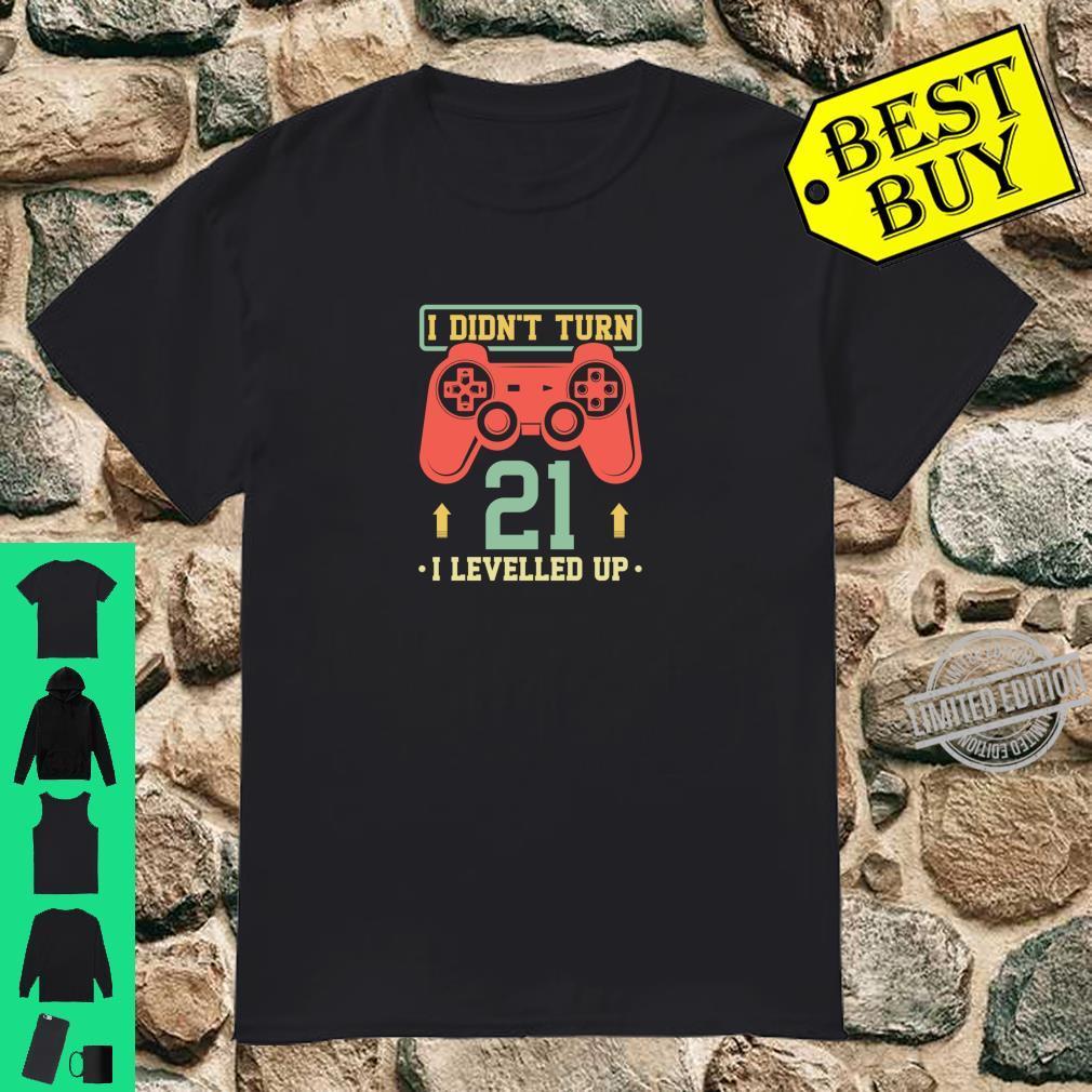 21st Birthday Gamer I Didn't Turn 21 I Levelled up Shirt