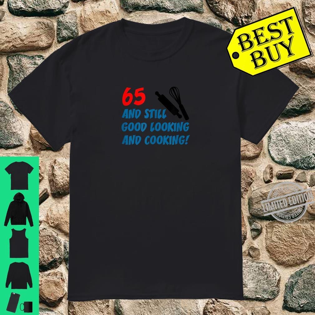 65 Still Good Looking And Cooking 65th Cook Birthday Shirt