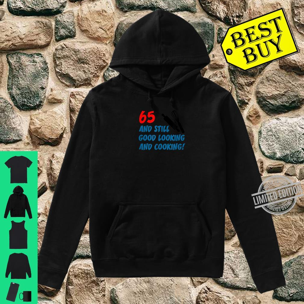65 Still Good Looking And Cooking 65th Cook Birthday Shirt hoodie