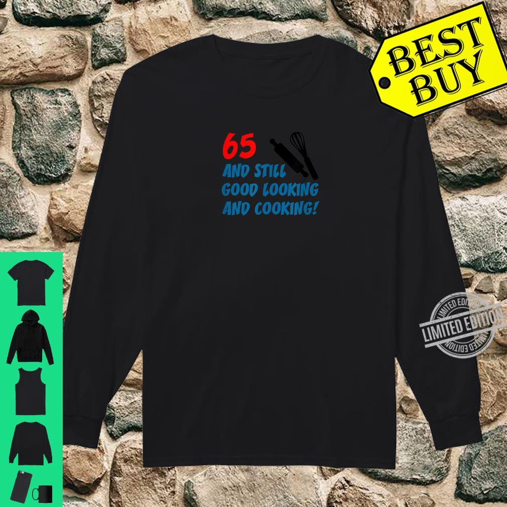 65 Still Good Looking And Cooking 65th Cook Birthday Shirt long sleeved