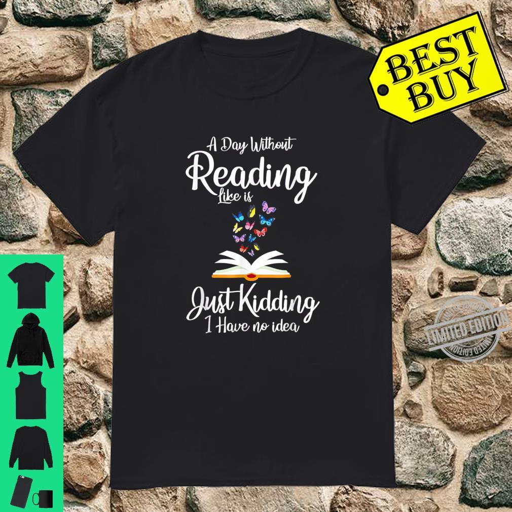 A Day Without Reading Like Is Justs Kiddings Shirt