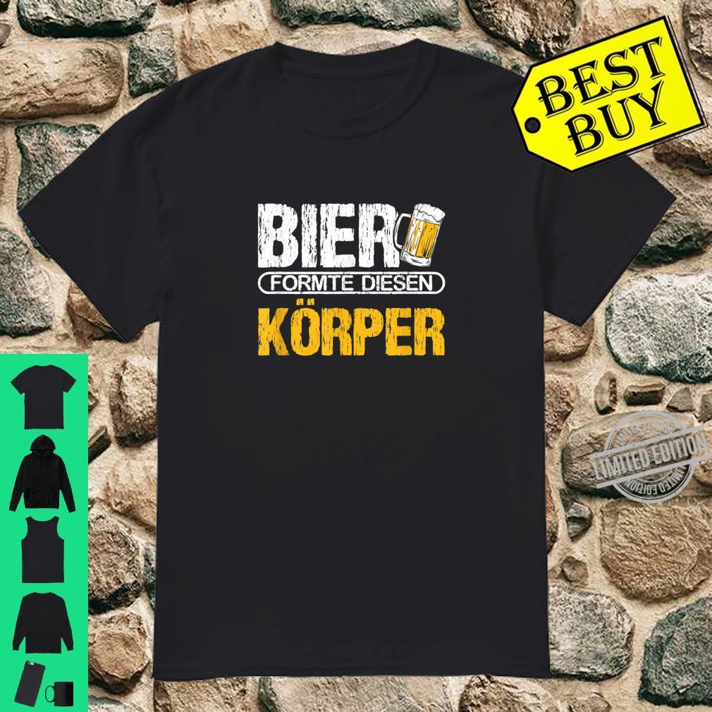 Bier formte diesen Körper Fun Biertrinker Saufen Saufspruch Shirt