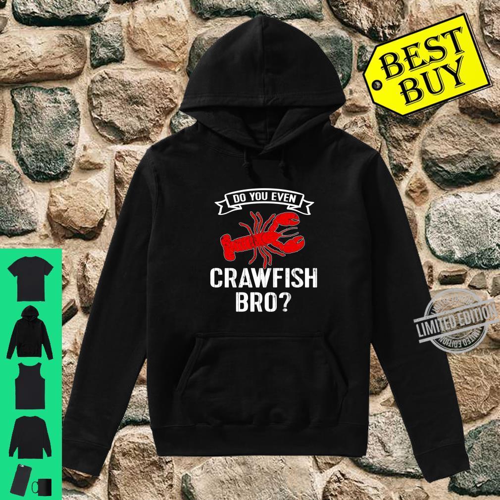 Crawfish Boil Love Crayfish Do You Even Crawfish Bro Shirt hoodie