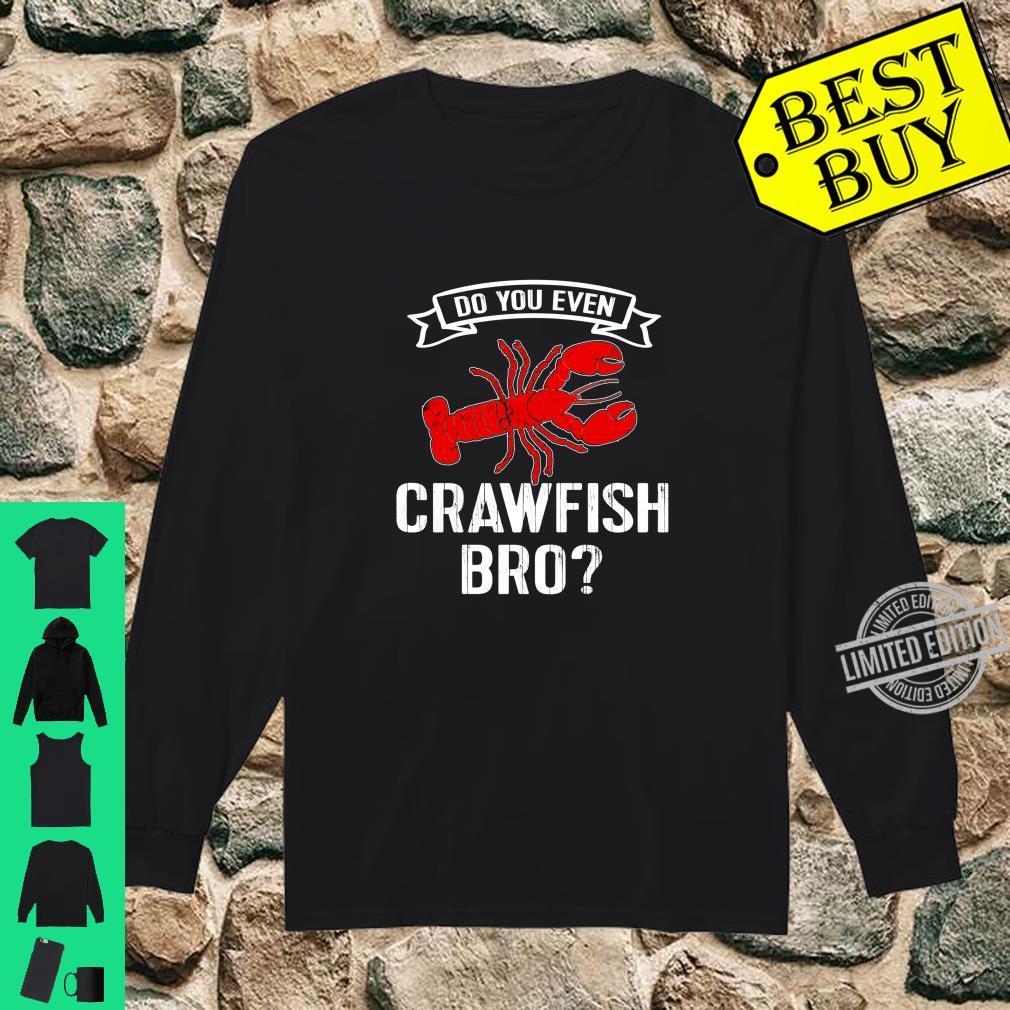 Crawfish Boil Love Crayfish Do You Even Crawfish Bro Shirt long sleeved