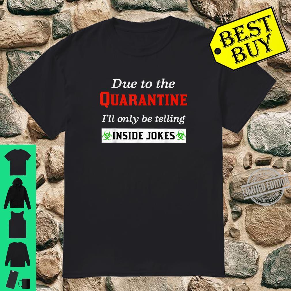 Due to the quarantine I'll only be telling inside jokes pun Shirt