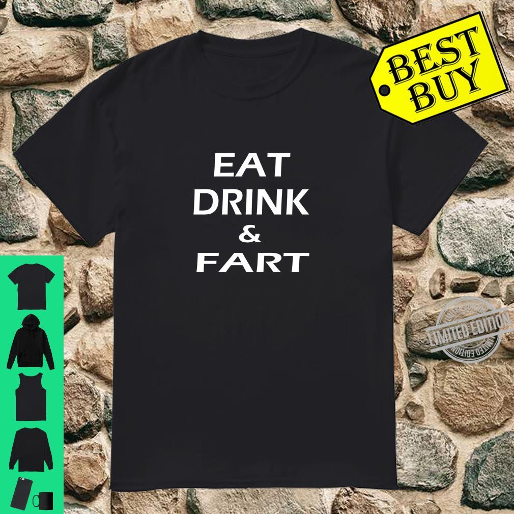 Eat Drink & Fart Shirt