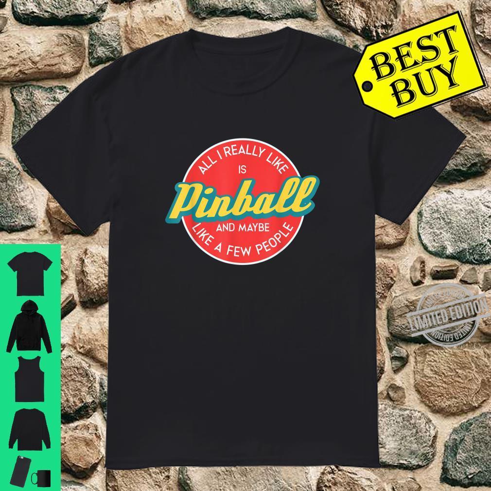Funny All I Really Like Is Pinball And May Shirt