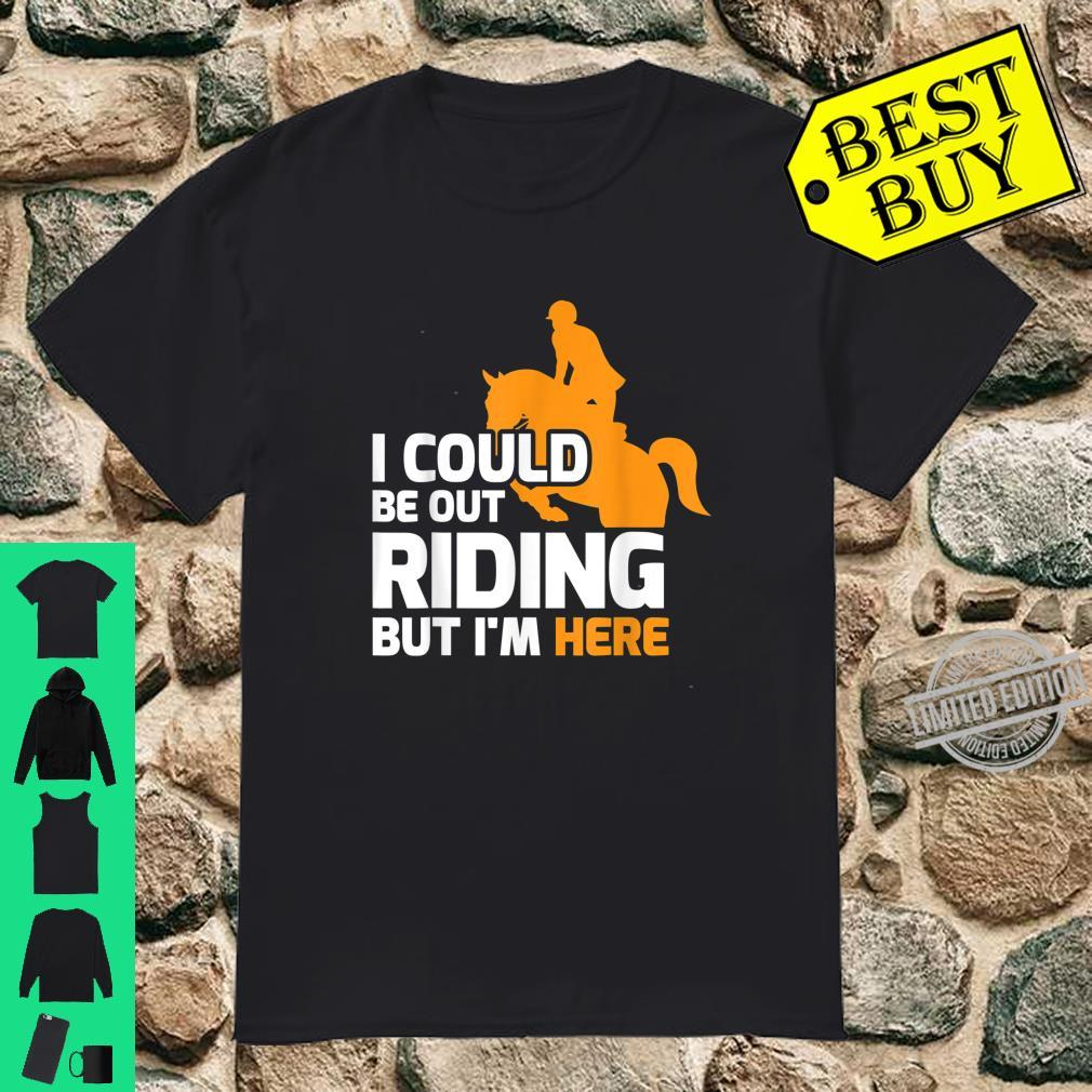 Funny Horse Rider I Could Be Out Riding Shirt