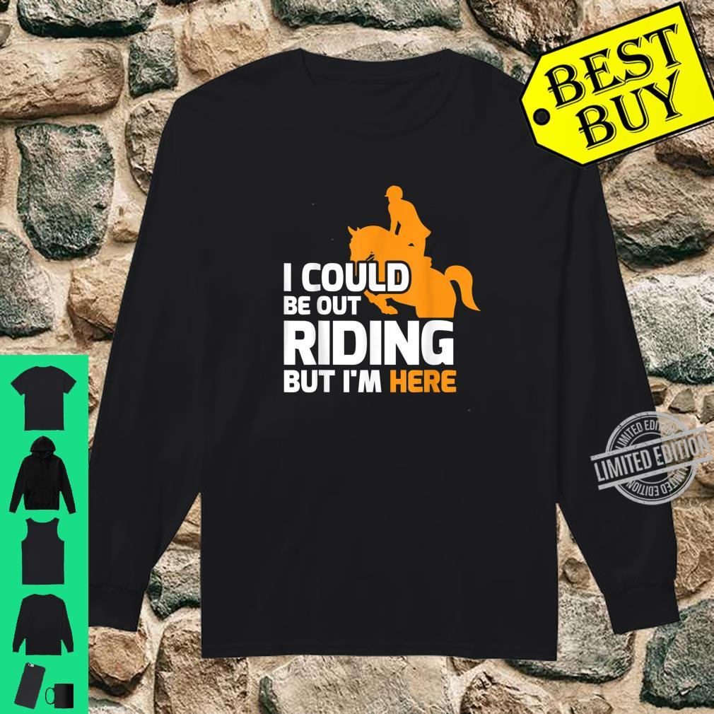 Funny Horse Rider I Could Be Out Riding Shirt long sleeved