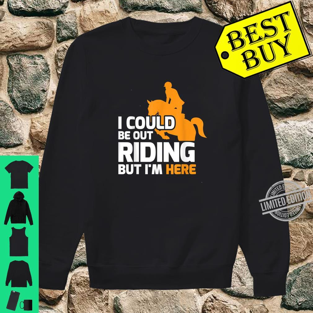 Funny Horse Rider I Could Be Out Riding Shirt sweater