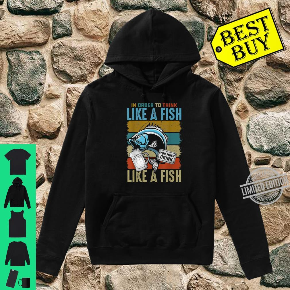 Funny In Order to Think Like a Fish You Must Drink Vintage Shirt hoodie