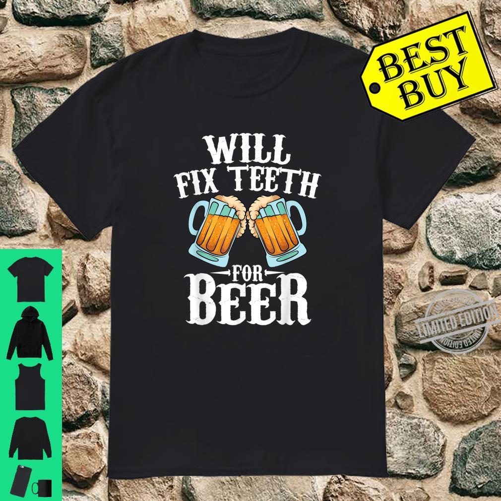 Funny Will Fixth For Beer Cool Dentist Shirt