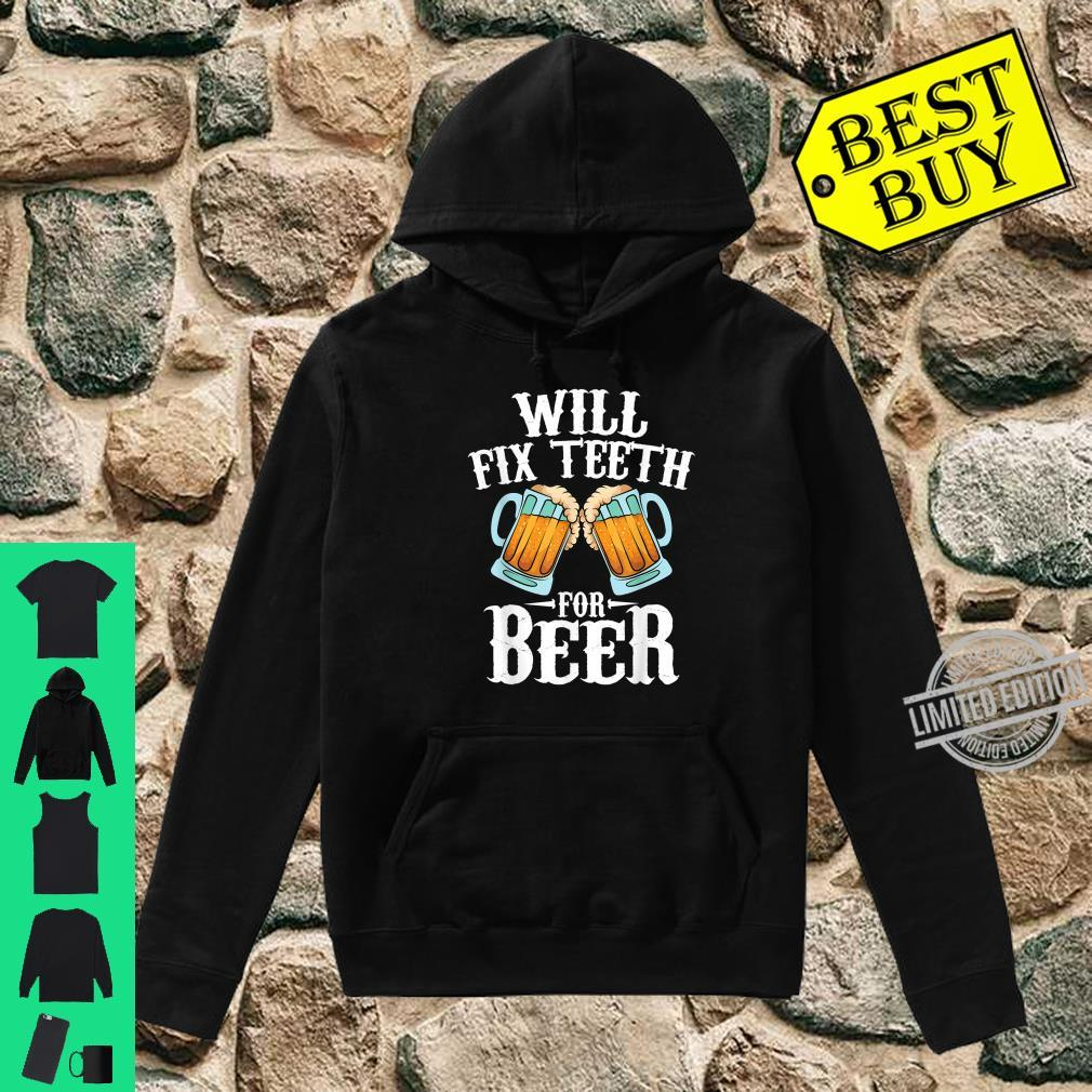 Funny Will Fixth For Beer Cool Dentist Shirt hoodie