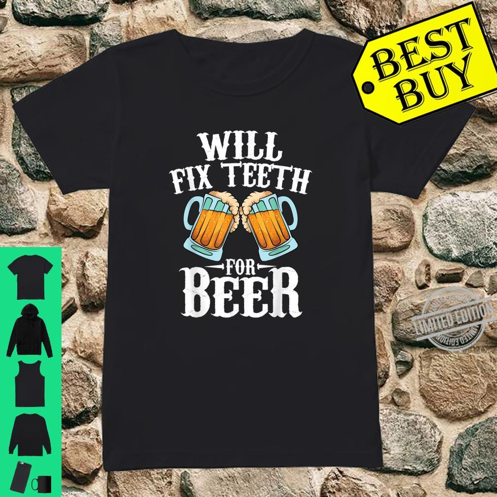 Funny Will Fixth For Beer Cool Dentist Shirt ladies tee