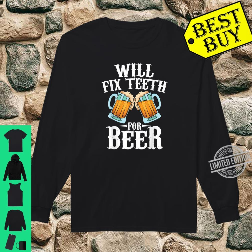 Funny Will Fixth For Beer Cool Dentist Shirt long sleeved