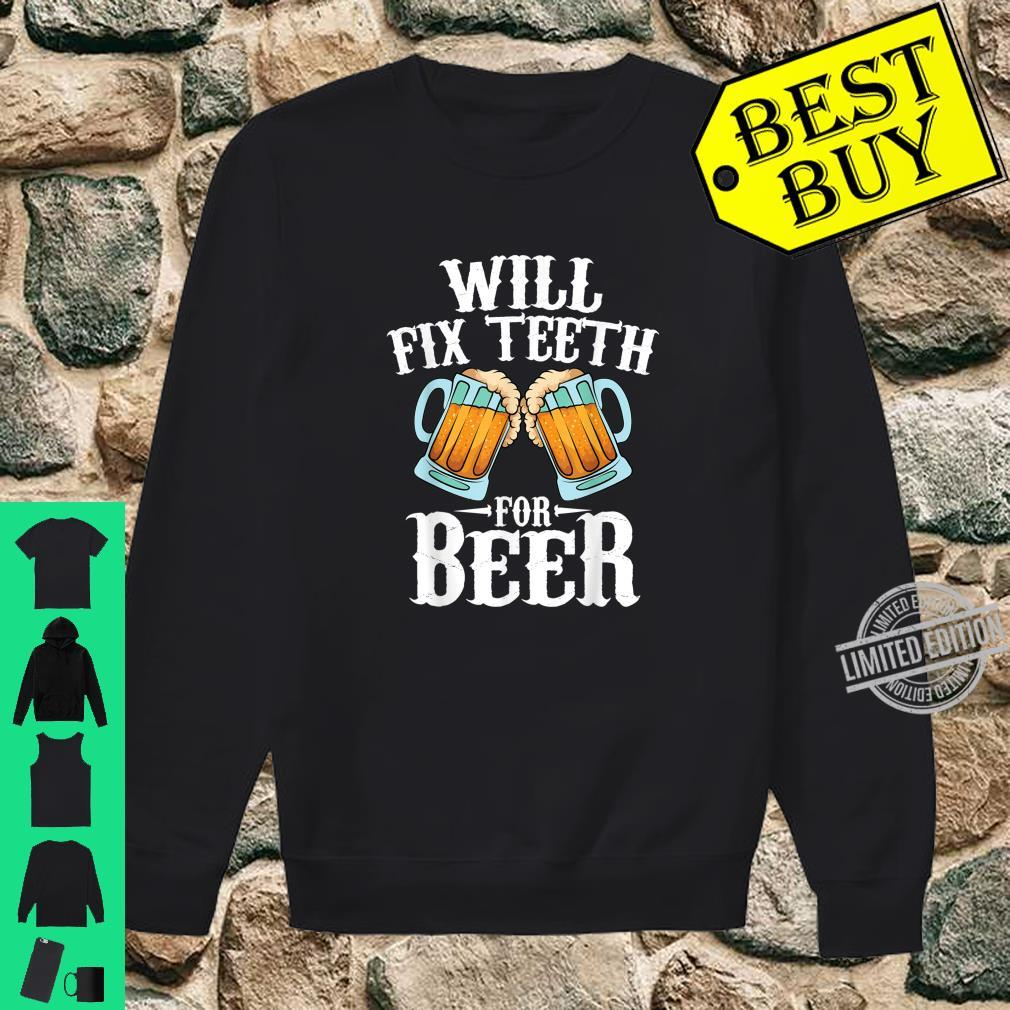 Funny Will Fixth For Beer Cool Dentist Shirt sweater