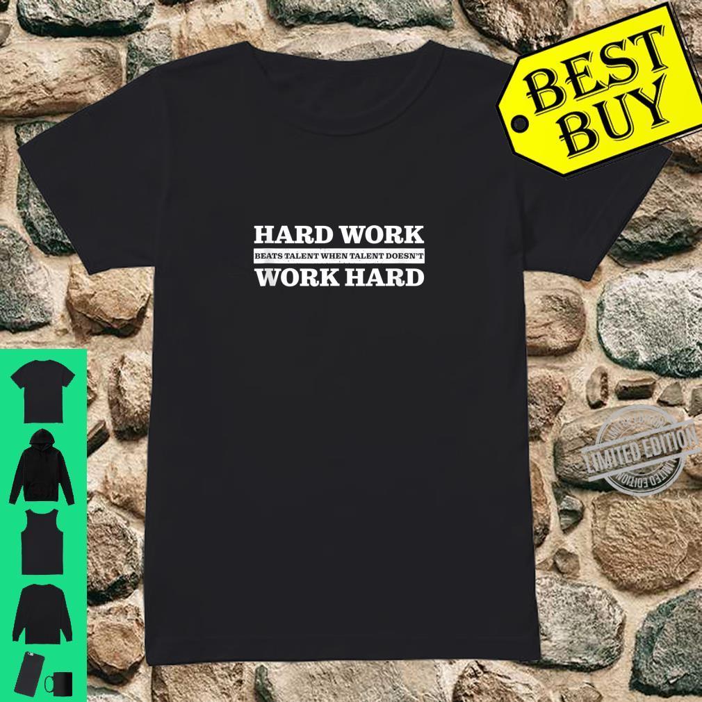 Hard Work Beats Talent When Talent Doesn't Work Hard Shirt ladies tee