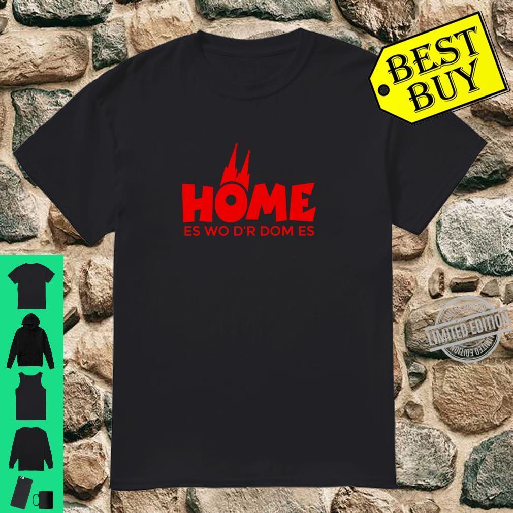 Home es wo d'r Dom es Rot Köln Shirt
