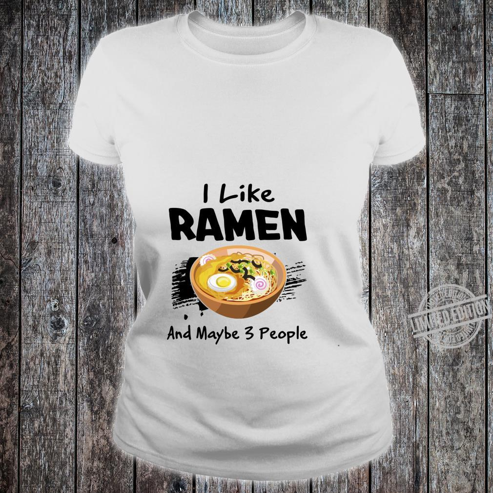 I Like Ramen And Maybe 3 People Japanese Noodle Shirt ladies tee
