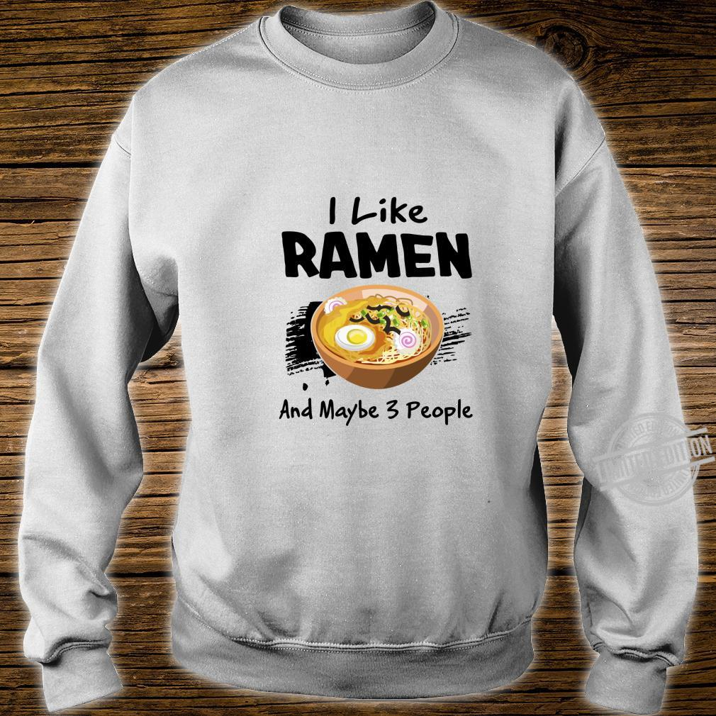 I Like Ramen And Maybe 3 People Japanese Noodle Shirt sweater