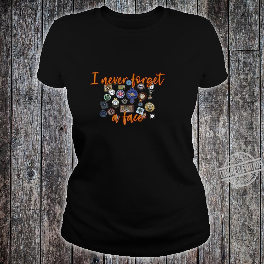 I Never Forget a Face Horology Horologist Watchmaker Shirt ladies tee