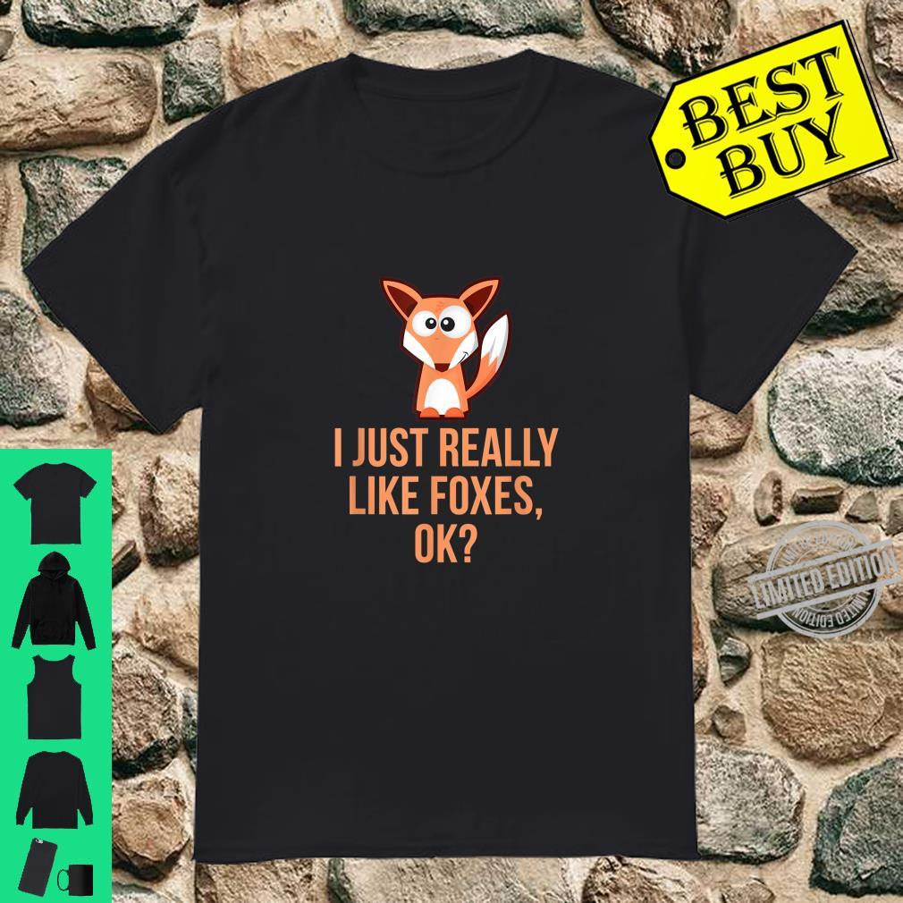 I just really like foxes ok Shirt