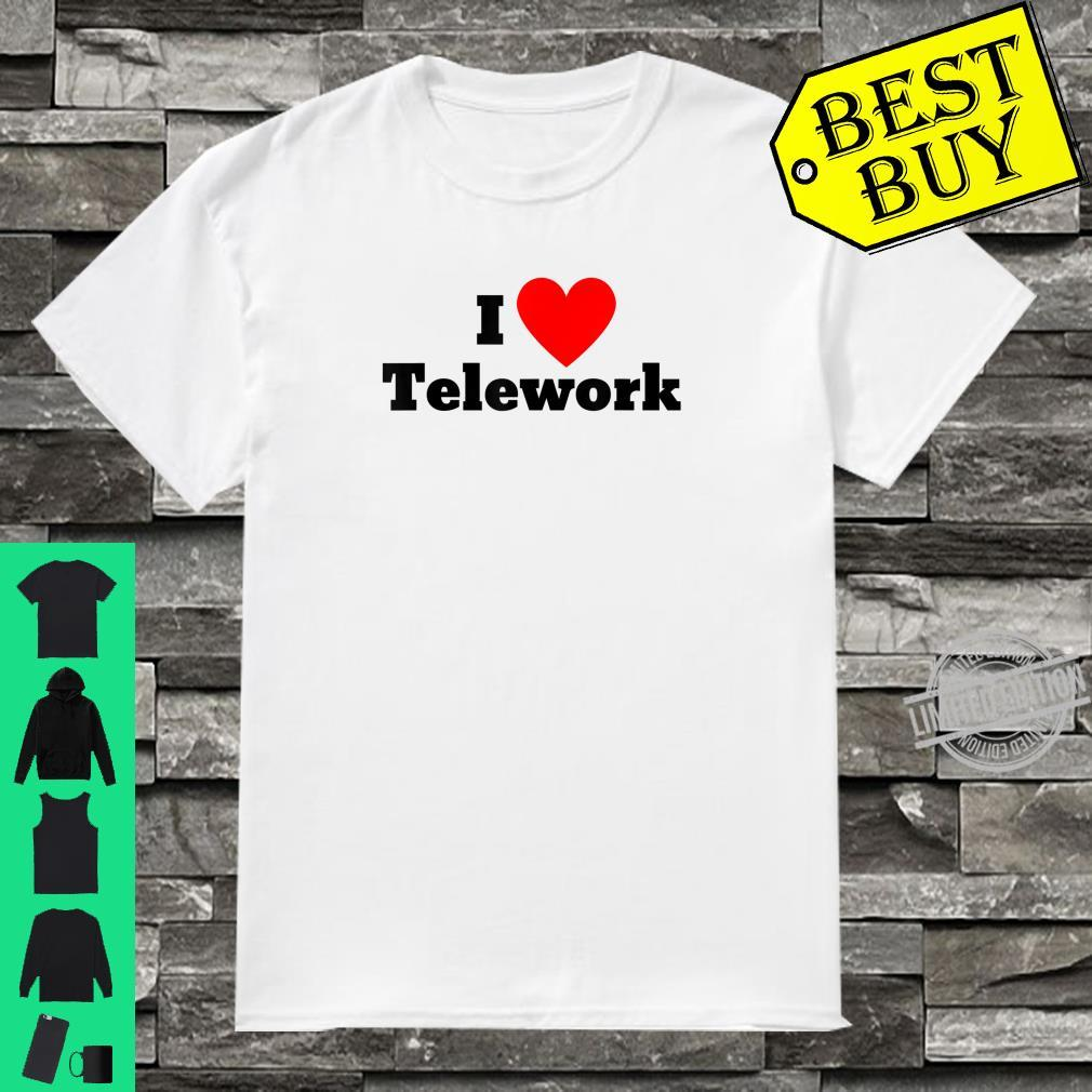 I love telework Shirt