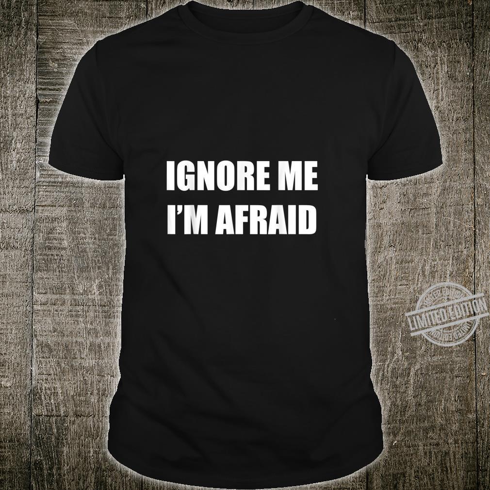 Ignore Me I'm Afraid Self Sarcastic Humor Shirt