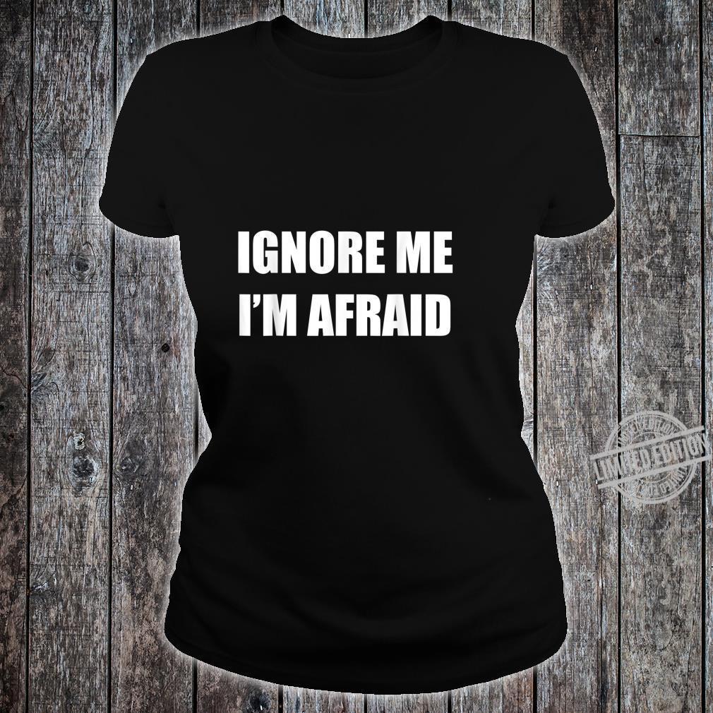 Ignore Me I'm Afraid Self Sarcastic Humor Shirt ladies tee