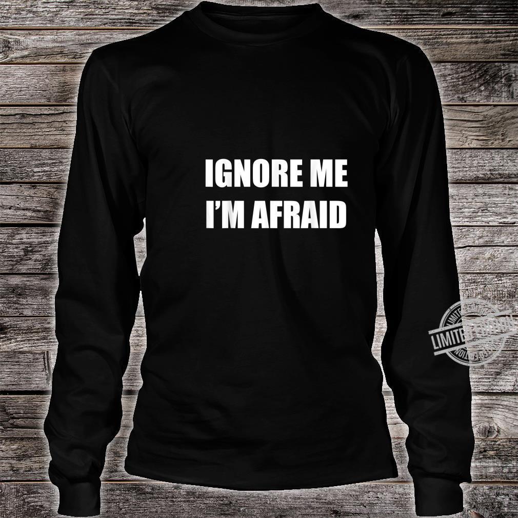 Ignore Me I'm Afraid Self Sarcastic Humor Shirt long sleeved
