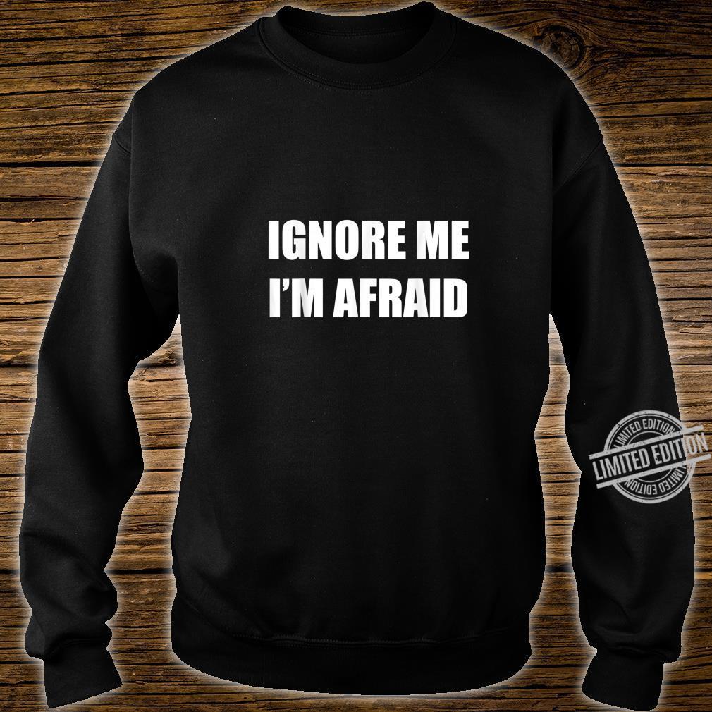 Ignore Me I'm Afraid Self Sarcastic Humor Shirt sweater