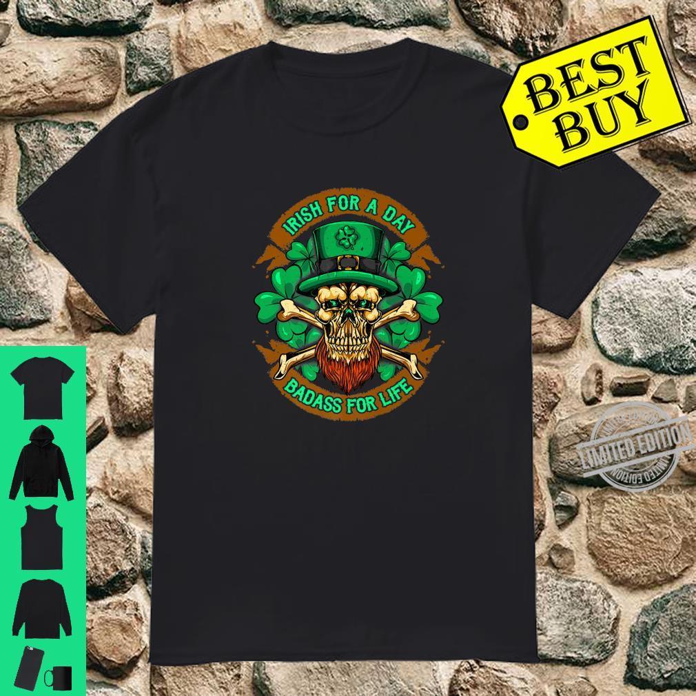 Irish For A Day Badass For Life St Patricks Day Ireland Shirt