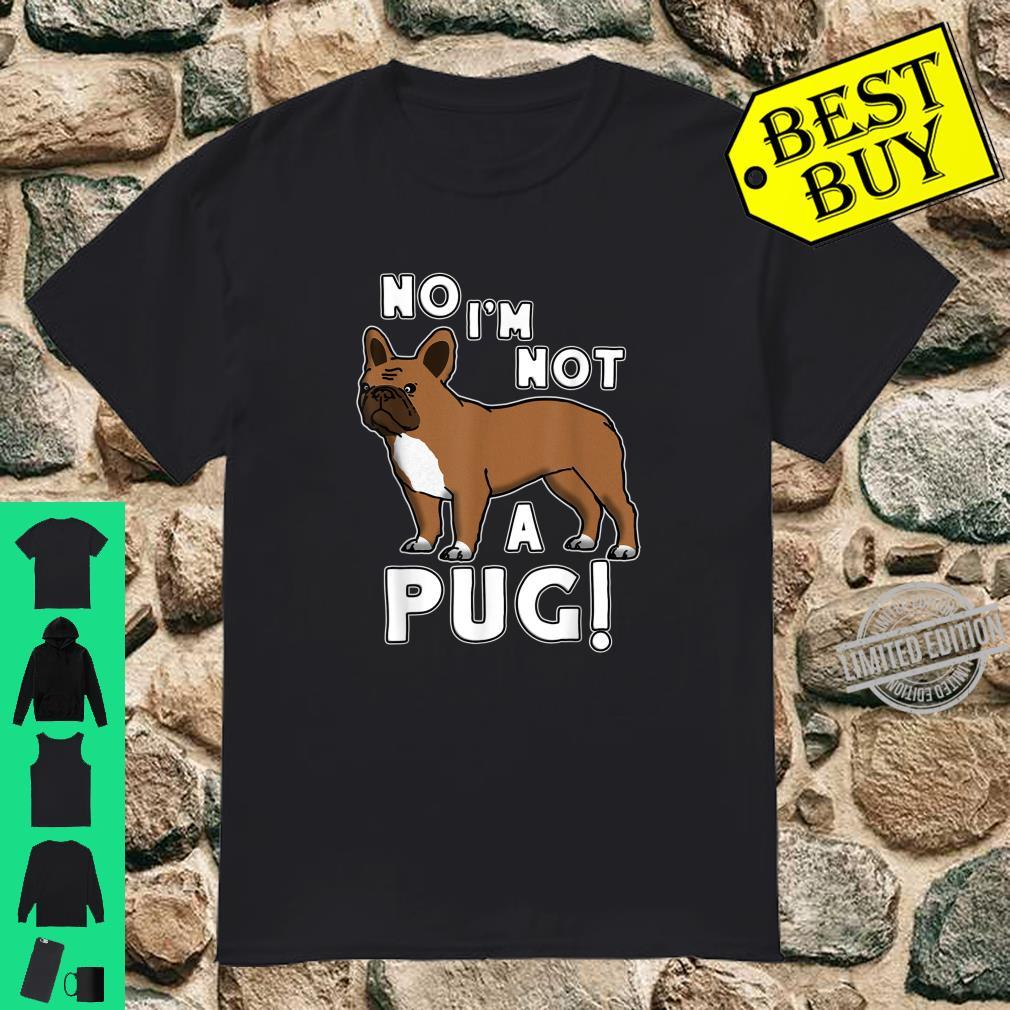 No Im Not A Pug French Bulldog Owners Joke Frenchie Shirt