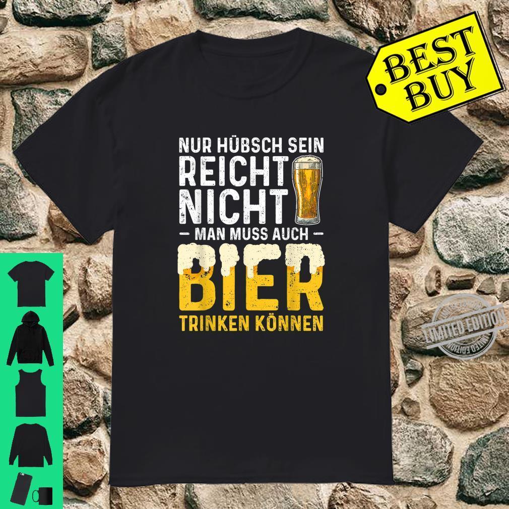 Nur Hübsch Sein Reicht Nicht Man Muss Auch Bier Trinken Shirt