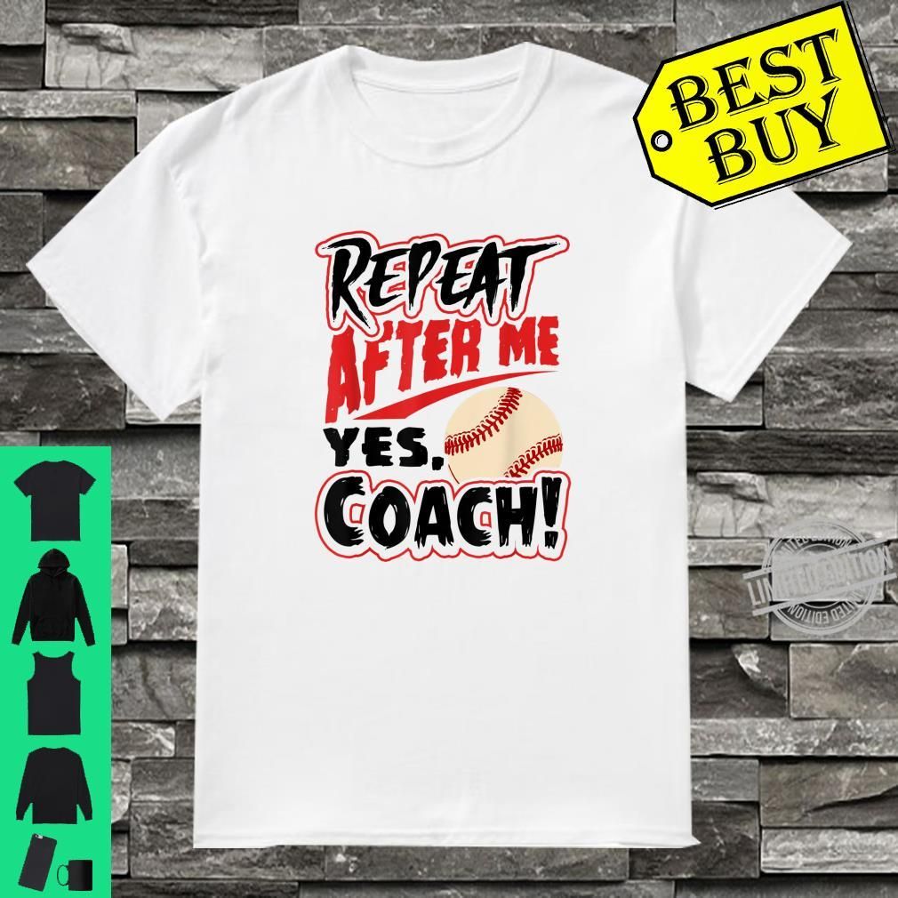 Repeat After Me Yes Coach Baseball Shirt