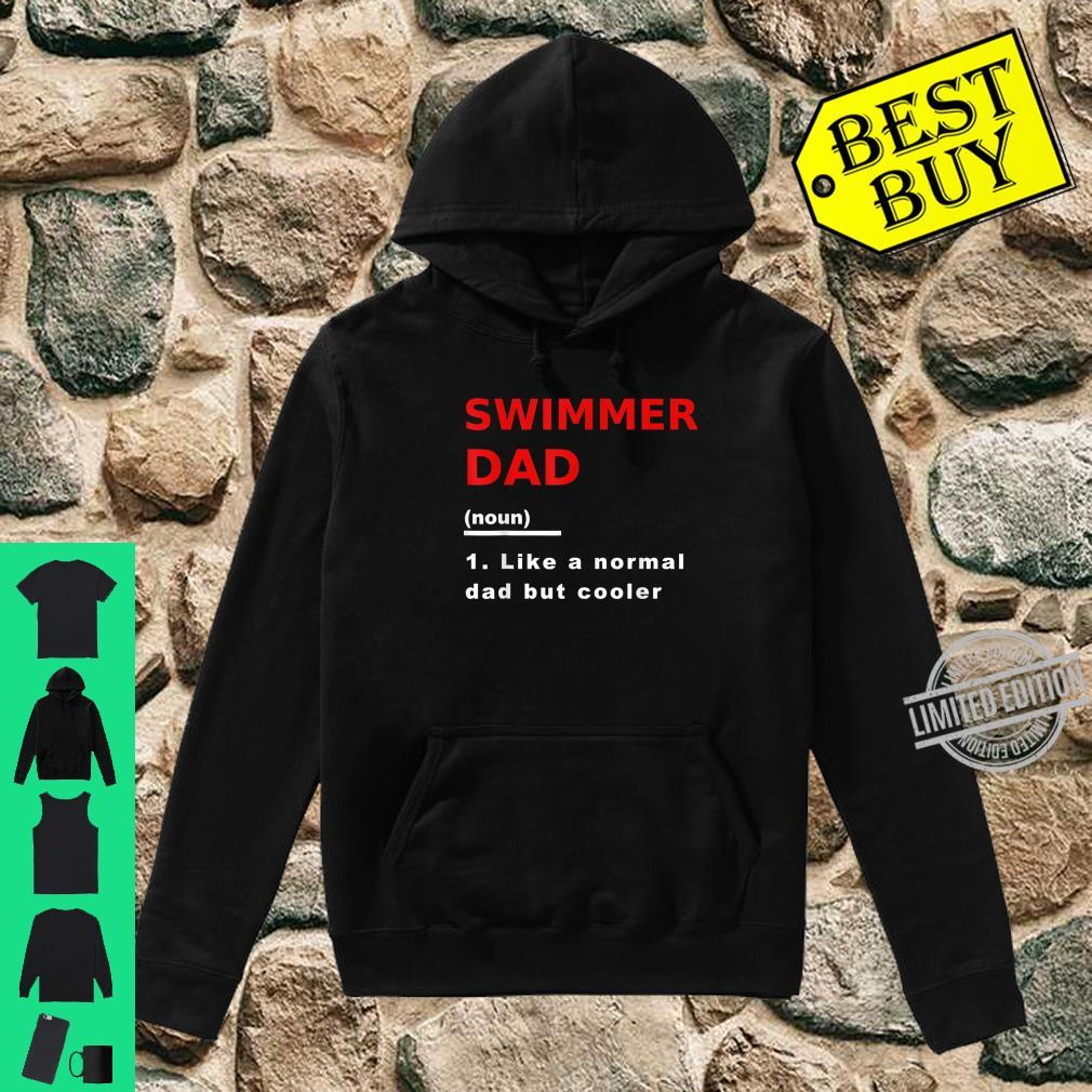 Swimmer Dad Like Normal Dad But Cooler Swimming Shirt hoodie