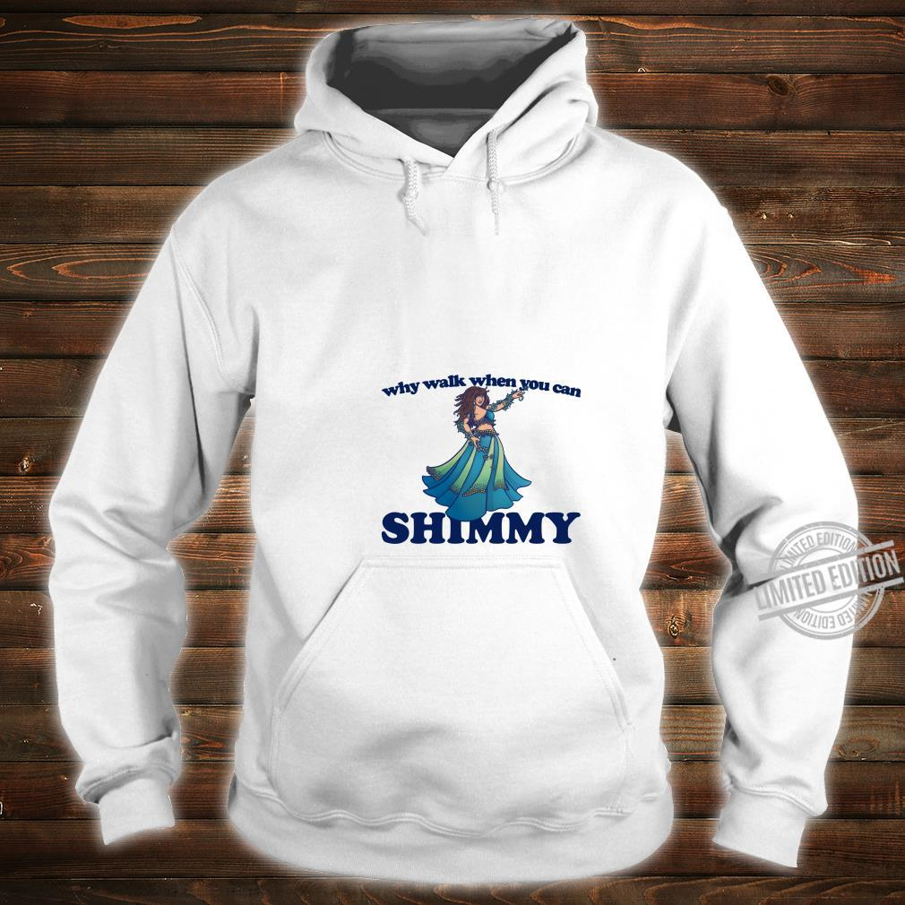 Belly Dance Shirt Why Walk When You Can Shimmy Black Letters