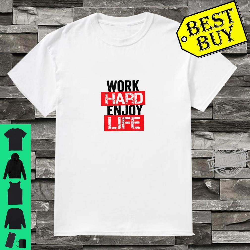 Work Hard Enjoy Life Motivational Quote Bold Rough Shirt