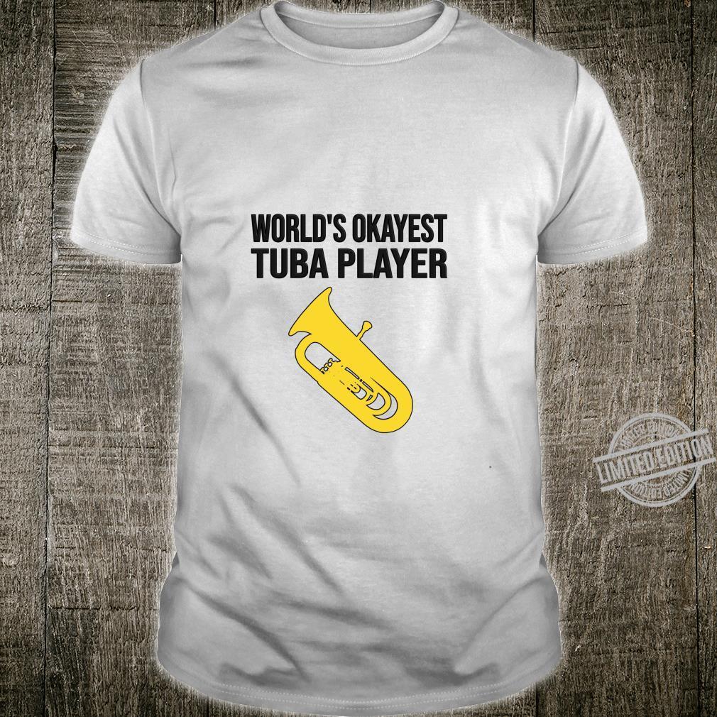 World's okayest tuba player, band idea, Tuba Shirt